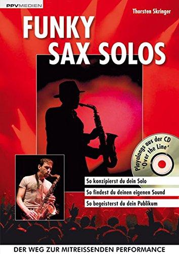 Funky Sax Solos: So konzipierst du dein Solo. So findest du deinen eigenen Song. So begeisterst du dein Publikum