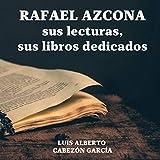 RAFAEL AZCONA, SUS LECTURAS, SUS LIBROS DEDICADOS