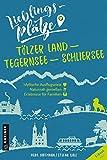 Lieblingsplätze Tölzer Land - Tegernsee - Schliersee (Lieblingsplätze im GMEINER-Verlag)