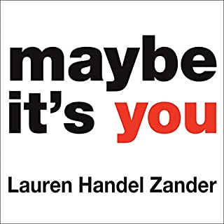 Maybe It's You                   By:                                                                                                                                 Lauren Handel Zander                               Narrated by:                                                                                                                                 Lauren Handel Zander,                                                                                        Lauren Ruff                      Length: 8 hrs and 1 min     5 ratings     Overall 3.6