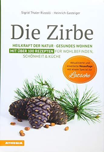 Die Zirbe mit Special Lärche: Heilkraft der Natur - Gesundes Wohnen - Mit über 100 Rezepten für Wohlbefinden, Schönheit & Küche
