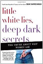Little White Lies, Deep Dark Secrets: The Truth About Women and Deception