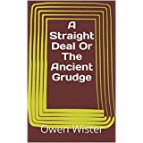 A Straight Deal Or The Ancient Grudge (English Edition)