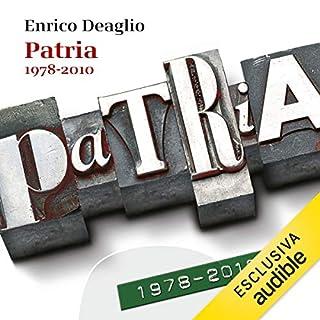 Patria 1978-2010                   Di:                                                                                                                                 Enrico Deaglio                               Letto da:                                                                                                                                 Jerry Mastrodomenico                      Durata:  36 ore e 31 min     18 recensioni     Totali 4,7