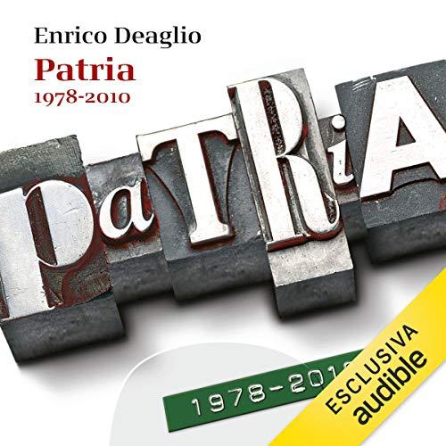 Patria 1978-2010                   Di:                                                                                                                                 Enrico Deaglio                               Letto da:                                                                                                                                 Jerry Mastrodomenico                      Durata:  36 ore e 31 min     Non sono ancora presenti recensioni clienti     Totali 0,0
