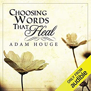 Choosing Words That Heal                   By:                                                                                                                                 Adam Houge                               Narrated by:                                                                                                                                 Michale Griffith                      Length: 54 mins     106 ratings     Overall 4.5