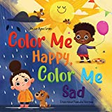 Color Me Happy, Color Me Sad: The Story in Verse on Children's Emotions Explained in Colors for Kids Ages 3 to 7 Years Old. Teaches Kids to Recognize and Regulate Feelings