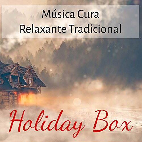 Holiday Box - Música Cura Relaxante Tradicional para Feliz Ano NovoFferiado de Natal com Sons da Natureza Instrumentais Binaurais Bem Estar