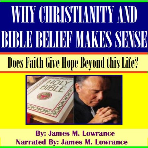 Why Christianity and Bible-Belief Makes Sense: Does Faith Give Hope Beyond this Life? audiobook cover art