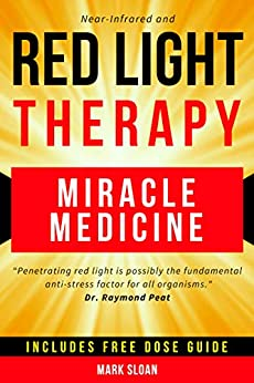 Red Light Therapy: Miracle Medicine for Pain, Fatigue, Fat loss, Anti-aging, Muscle Growth and Brain Enhancement by [Mark Sloan]