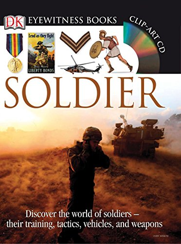 DK Eyewitness Books: Soldier: Discover the World of Soldiers their Training, Tactics, Vehicles, and Weapons