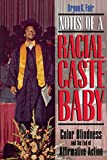 Notes of a Racial Caste Baby: Color Blindness and the End of Affirmative Action (Critical America, 25)