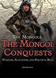 The Mongol Conquests: Warfare, Slaughter, and Political Rule (Mongols)