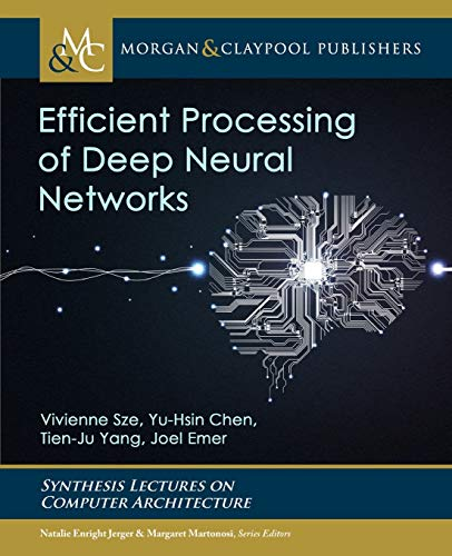 Compare Textbook Prices for Efficient Processing of Deep Neural Networks Synthesis Lectures on Computer Architecture  ISBN 9781681738314 by Sze, Vivienne,Chen, Yu-Hsin,Yang, Tien-Ju,Emer, Joel S.