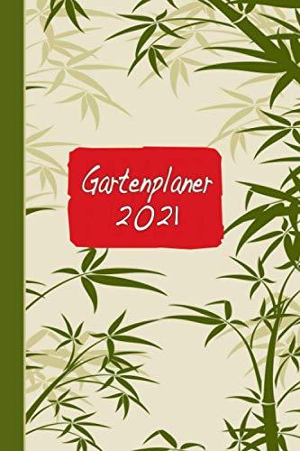 Gartenplaner 2021: Jahresplaner, Notizbuch und Journal: Eintragungsbuch für Gartenfreunde und Hobbygärtner | Bambus Japan Garten