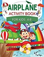 Airplane Activity Book for Kids age 4-8: A Fun Toddlers and Preschoolers Workbook Game For Learning, Planes Coloring, Mazes, Word Search and More!