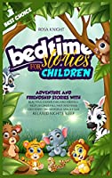 Bedtime Stories for Children: Adventure and Friendship Stories with Beautiful Characters and Animals. Help Children Fall Fast into Their Own Happy Dreamworld and a Calm Relaxed Night's Sleep