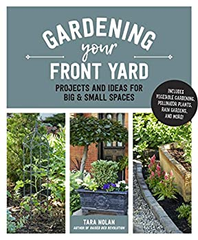Gardening Your Front Yard  Projects and Ideas for Big and Small Spaces - Includes Vegetable Gardening Pollinator Plants Rain Gardens and More!