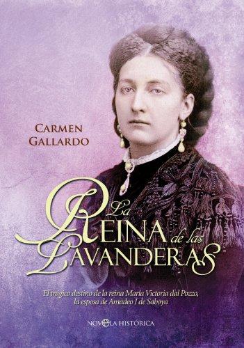 La reina de las lavanderas: El trágico destino de la reina María Victoria del Pozzo, la esposa de Amadeo I de Saboya (Novela Histórica)
