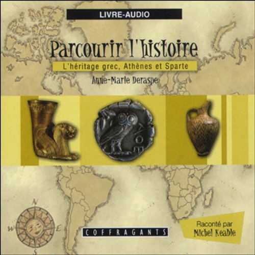 L'héritage grec, Athènes et Sparte     Parcourir l'histoire 3              By:                                                                                                                                 Anne-Marie Deraspe,                                                                                        Julie Gauthier                               Narrated by:                                                                                                                                 Michel Keable                      Length: 57 mins     Not rated yet     Overall 0.0