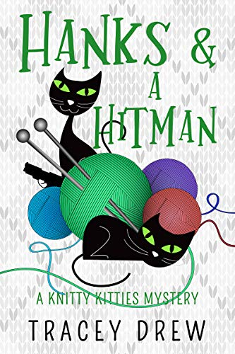 Hanks and a Hitman: (A Humorous & Heart-warming Cozy Mystery) (A Knitty Kitties Mystery Book 3) by [Tracey Drew]