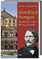 Gottfried Semper: Architekt und Revolutionaer