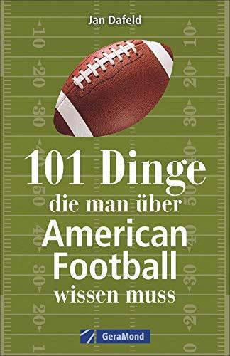 101 Dinge, die man über American Football wissen muss. Das Handbuch mit allem Wichtigen zum Football in Deutschland, zum Super Bowl, zu den Regeln und zu vielem anderen.