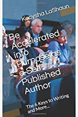 Be Accelerated into Purpose as a Self-Published Author: The 6 Keys to Writing and More... Paperback