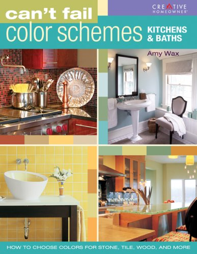 Can't Fail Color Schemes--Kitchen & Bath: How to Choose Color for Stone and Tile Surfaces, Cabinets...