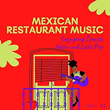 Mexican Restaurant Music - Easy Going Spanish Guitar And Latin Pop, Vol. 08