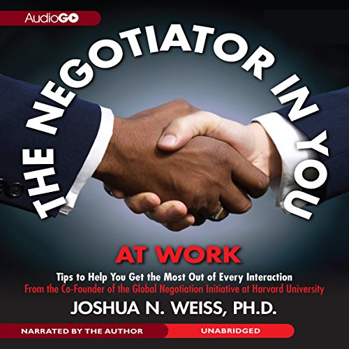 The Negotiator in You: At Work: Tips to Help You Get the Most Out of Every Interaction audiobook cover art
