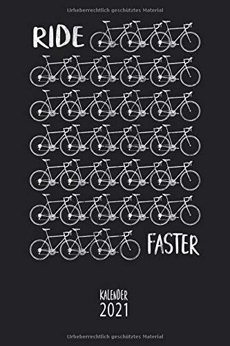 Ride Faster Kalender 2021: Rennrad Kalender 2021 Terminkalender, Wochenplaner, Wochenkalender, Organizer als kleines Fahrrad Geschenk für Radfahrer, Fahrradfahrer und Rennradfahrer