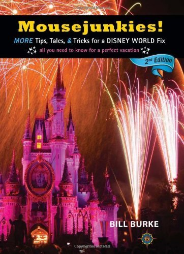 Mousejunkies!: More Tips, Tales, and Tricks for a Disney World Fix: All You Need to Know for a Perfect Vacation (Mousejunkies: Tips, Tales, & Tricks for a Disney World) [Paperback]