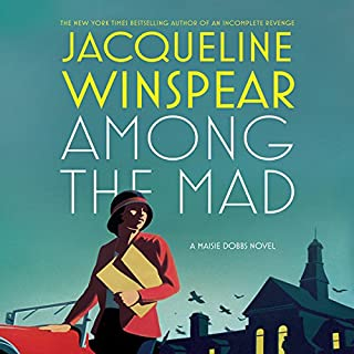 Among the Mad     A Maisie Dobbs Novel              Written by:                                                                                                                                 Jacqueline Winspear                               Narrated by:                                                                                                                                 Orlagh Cassidy                      Length: 9 hrs and 18 mins     2 ratings     Overall 5.0