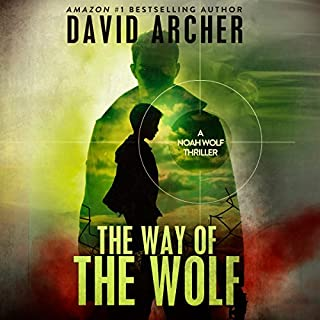 The Way of the Wolf     A Noah Wolf Thriller              By:                                                                                                                                 David Archer                               Narrated by:                                                                                                                                 Adam Verner                      Length: 3 hrs and 9 mins     99 ratings     Overall 4.4