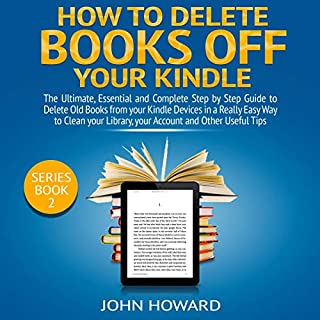How to Delete Books off Your Kindle: The Ultimate, Essential and Complete Step by Step Guide to Delete Old Books from your Kindle Devices in a Really Easy ...      Managing Content Kindle Device, Book 2              By:                                                                                                                                 John Howard                               Narrated by:                                                                                                                                 Curtis Wright                      Length: 1 hr and 14 mins     40 ratings     Overall 5.0