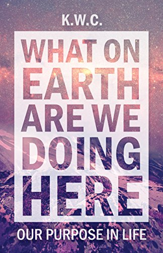 What On Earth Are We Doing Here: Our Purpose In Life (English Edition)