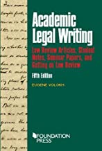 Academic Legal Writing: Law Rev Articles, Student Notes, Seminar Papers, and Getting on Law Rev (Coursebook)