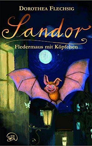 Sandor - Fledermaus mit Köpfchen: Sandor - Fledermaus mit Köpfchen. Abenteuer eines Jungen und einer Fledermaus im ganz normalen Grundschul-Alltag. Kinderbuch-Empfehlung für 7-9-Jährige.