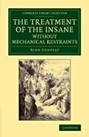The Treatment of the Insane without Mechanical Restraints (Cambridge Library Collection - History of Medicine)