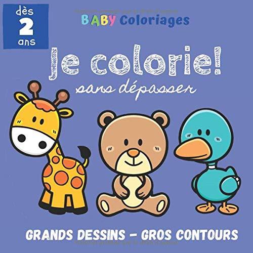 Je Colorie Sans Dépasser - Grands Dessins - Gros Contours dès 2 ans: livre de coloriage pour enfants, activité pour fille et garçon, animaux mignons pour apprendre à colorier comme un grand