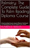 Palmistry: The Complete Guide To Palm Reading Diploma Course: Fully Accredited Course. Easy & Effective...