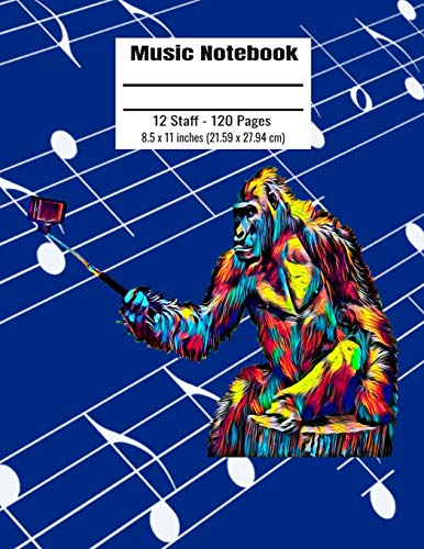 Music Notebook: 120 Blank Pages 12 Staff Music Manuscript Paper Colorful Gorilla Taking Selfie Cover 8.5 x 11 inches (21.59 x 27.94 cm)