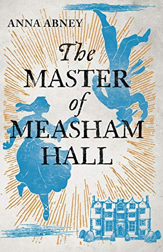 The Master of Measham Hall by [Anna Abney]