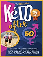 Keto After 50: Easy Guide to Keto Diet for Seniors. Discover How to Engage Fat-Burning Hormones for Weight Loss Naturally, Increase Longevity, Reset Metabolism to Feel Confident Again (Keto Recipes)