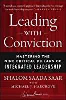 Leading with Conviction: Mastering the Nine Critical Pillars of Integrated Leadership by Shalom Saada Saar Michael J. Hargrove(2013-02-26)