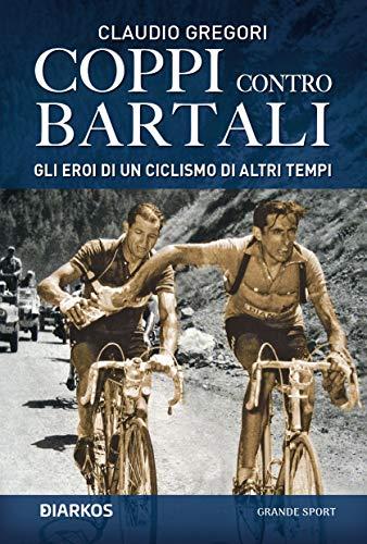 Coppi contro Bartali. Gli eroi di un ciclismo di altri tempi
