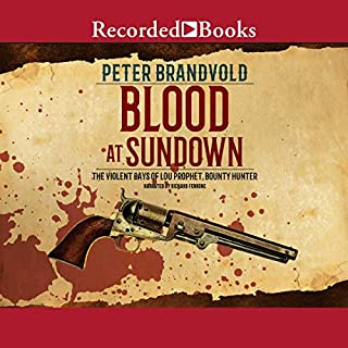 Blood at Sundown     The Violent Days of Lou Prophet, Bounty Hunter              Written by:                                                                                                                                 Peter Brandvold                               Narrated by:                                                                                                                                 Richard Ferrone                      Length: 12 hrs and 11 mins     Not rated yet     Overall 0.0
