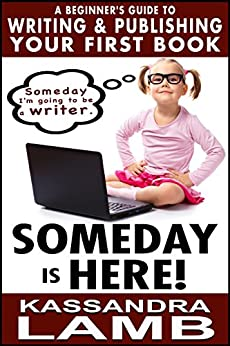Someday Is Here!: A Beginner's Guide to Writing and Publishing Your First Book by [Kassandra Lamb]