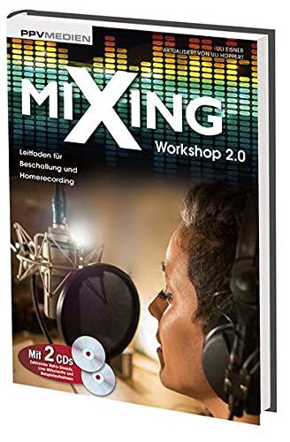 Mixing Workshop 2.0. Leitfaden für Beschallung und Homerecording